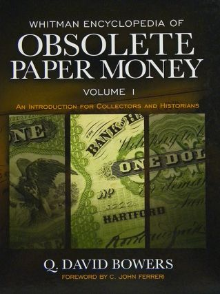 WHITMAN ENCYCLOPEDIA OF OBSOLETE PAPER MONEY. VOLUME 1: AN INTRODUCTION FOR COLLECTORS AND HISTORIANS. Q. David Bowers.
