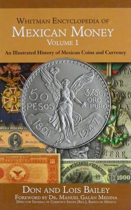 WHITMAN ENCYCLOPEDIA OF MEXICAN MONEY. VOLUME 1. AN ILLUSTRATED HISTORY OF MEXICAN COINS AND...
