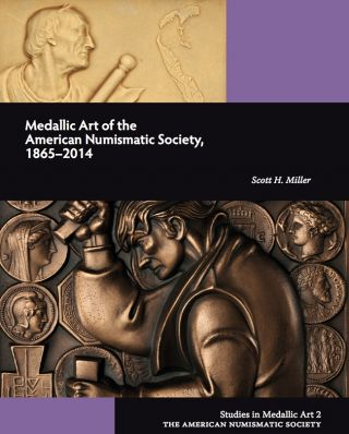 MEDALLIC ART OF THE AMERICAN NUMISMATIC SOCIETY, 1865-2014. Scott H. Miller.