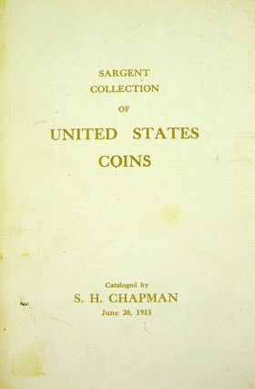 CATALOG OF THE COLLECTION OF GOLD, SILVER & COPPER COINS OF THE UNITED STATES OF ARTHUR SARGENT,...