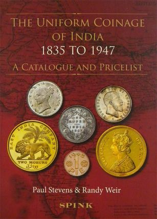 THE UNIFORM COINAGE OF INDIA 1835 TO 1947. A CATALOGUE AND PRICELIST. Paul Stevens, Randy Weir.