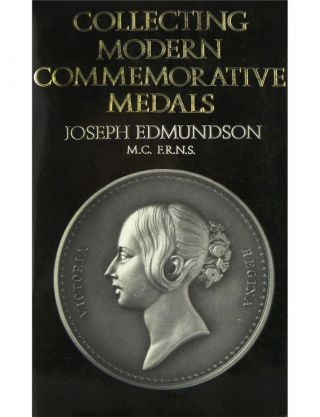 COLLECTING MODERN COMMEMORATIVE MEDALS. Joseph Edmundson.