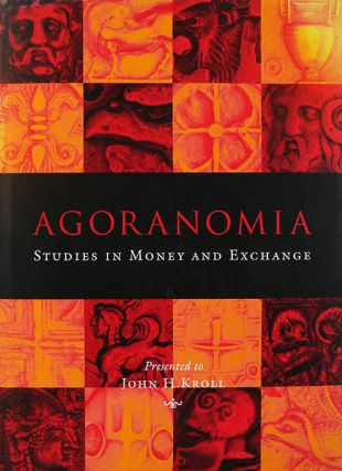 AGORANOMIA: STUDIES IN MONEY AND EXCHANGE PRESENTED TO JOHN H. KROLL. Peter G. van Alfen