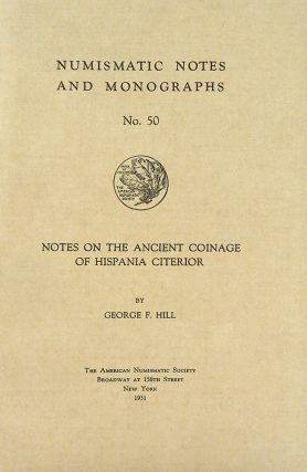 NOTES ON THE ANCIENT COINAGE OF HISPANIA CITERIOR. George F. Hill