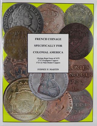 FRENCH COINAGE SPECIFICALLY FOR COLONIAL AMERICA. Sydney F. Martin