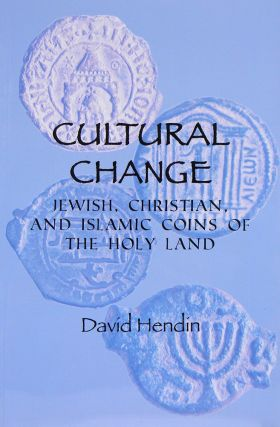 CULTURAL CHANGE: JEWISH, CHRISTIAN, AND ISLAMIC COINS OF THE HOLY LAND. FEATURING COINS FROM THE...