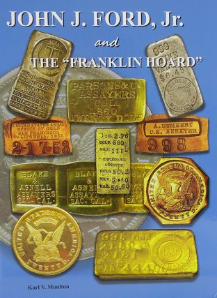 "JOHN J. FORD, JR. AND THE ""FRANKLIN HOARD."" Karl V. Moulton"