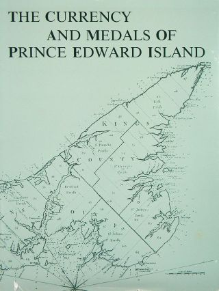THE CURRENCY AND MEDALS OF PRINCE EDWARD ISLAND. Robert J. Graham, Earle K. Kennedy, J. Richard...