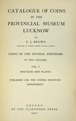 CATALOGUE OF COINS IN THE PROVINCIAL MUSEUM, LUCKNOW. COINS OF THE MUGHAL EMPERORS. VOL. I: PREFACES AND PLATES.
