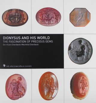 DIONYSUS AND HIS WORLD. THE FASCINATION OF PRECIOUS GEMS. Bernhard Overbeck, Mechtild Overbeck.