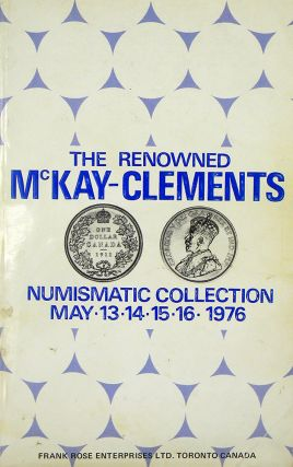 THE RENOWNED NUMISMATIC COLLECTION OF MR. JOHN L. MCKAY-CLEMENTS. Frank Rose
