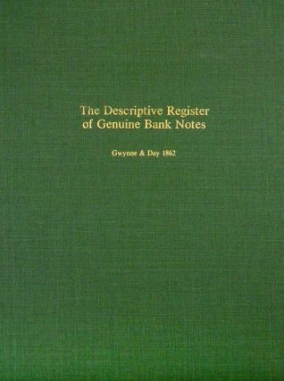 THE DESCRIPTIVE REGISTER OF GENUINE BANK NOTES. Gwynne, Day