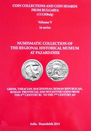 COIN COLLECTIONS AND COIN HOARDS FROM BULGARIA. VOLUME V: NUMISMATIC COLLECTION OF THE REGIONAL...