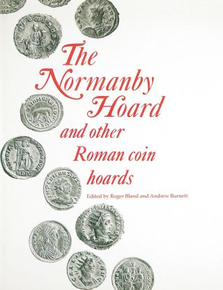 THE NORMANBY HOARD AND OTHER ROMAN COIN HOARDS. Roger Bland, , Andrew Burnett.