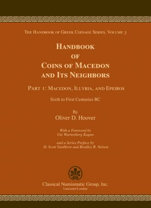 HANDBOOK OF COINS OF MACEDON AND ITS NEIGHBORS. PART 1: MACEDON, ILLYRIA, AND EPEIROS, SIXTH TO FIRST CENTURIES BC. Oliver D. Hoover.