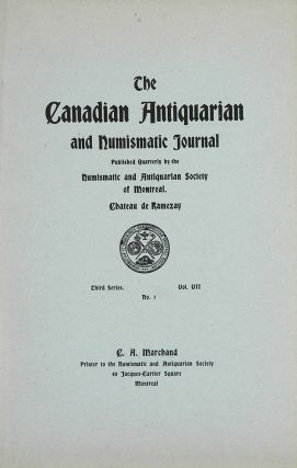 THE CANADIAN ANTIQUARIAN AND NUMISMATIC JOURNAL. THIRD SERIES, VOL. VII. (1910). Antiquarian,...