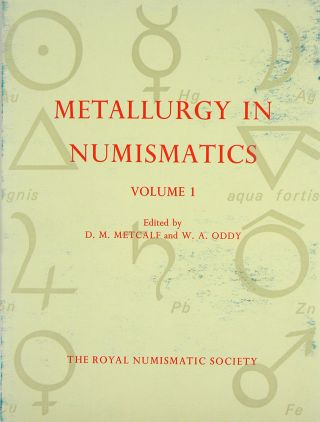 METALLURGY IN NUMISMATICS. VOLUME I. D. M. Metcalf, W A. Oddy