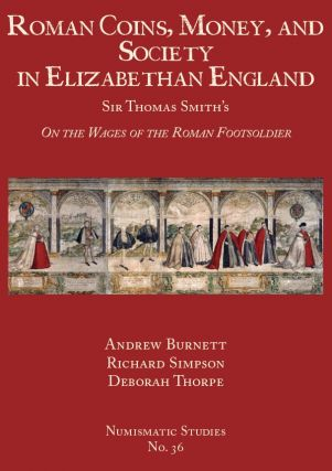 "ROMAN COINS, MONEY, AND SOCIETY IN ELIZABETHAN ENGLAND: SIR THOMAS SMITH'S ""ON THE WAGES OF THE..."