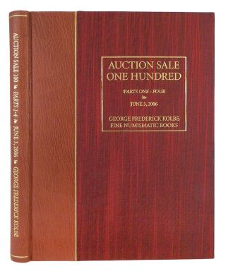 AUCTION SALE 100. PARTS ONE–FOUR. George Frederick Kolbe