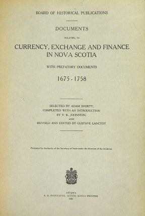 DOCUMENTS RELATING TO CURRENCY, EXCHANGE AND FINANCE IN NOVA SCOTIA WITH PREFATORY DOCUMENTS...