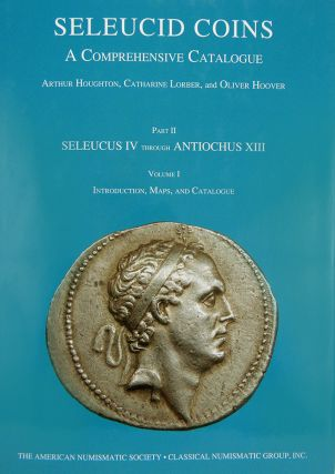 SELEUCID COINS: A COMPREHENSIVE CATALOGUE. PART II: SELEUCUS IV THROUGH ANTIOCHUS XIII. VOLUMES I & II. Arthur Houghton, Catharine Lorber, Oliver Hoover.