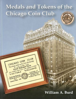 MEDALS AND TOKENS OF THE CHICAGO COIN CLUB. William A. Burd