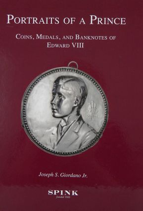 PORTRAITS OF A PRINCE. COINS, MEDALS, AND BANKNOTES OF EDWARD VIII. Joseph S. Giordano