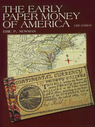 THE EARLY PAPER MONEY OF AMERICA. Eric P. Newman