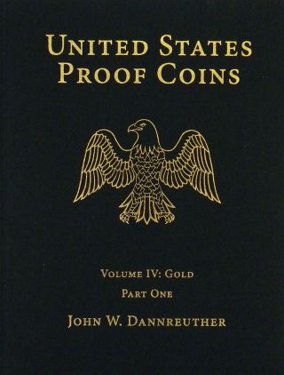 UNITED STATES PROOF COINS. VOLUME IV: GOLD. John W. Dannreuther
