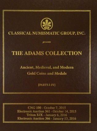 THE LAWRENCE A. ADAMS COLLECTION: ANCIENT, MEDIEVAL, AND MODERN GOLD COINS AND MEDALS [PARTS I-IV]. Classical Numismatic Group, CNG.