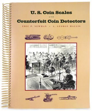 U.S. COIN SCALES AND MECHANICAL COUNTERFEIT COIN DETECTORS. Eric P. Newman, A. George Mallis.