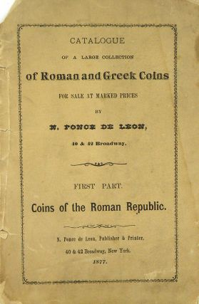 CATALOGUE OF A LARGE COLLECTION OF ROMAN AND GREEK COINS FOR SALE AT MARKED PRICES. N. Ponce de Leon