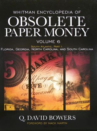 WHITMAN ENCYCLOPEDIA OF OBSOLETE PAPER MONEY, VOLUME 6. SOUTH ATLANTIC, PART I: FLORIDA, GEORGIA,...