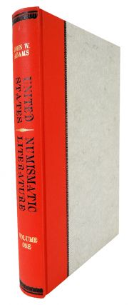 UNITED STATES NUMISMATIC LITERATURE. VOLUME I: NINETEENTH CENTURY AUCTION CATALOGS. John W. Adams