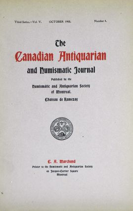 THE CANADIAN ANTIQUARIAN AND NUMISMATIC JOURNAL. THIRD SERIES, VOL. V (1908). Numismatic,...