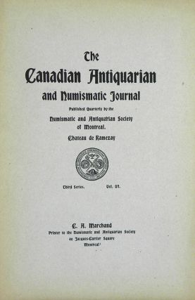 THE CANADIAN ANTIQUARIAN AND NUMISMATIC JOURNAL. THIRD SERIES, VOL. VI (1909). Numismatic,...
