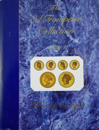 THE ED TROMPETER COLLECTION PART I: PROOF UNITED STATES GOLD DOLLARS, QUARTER EAGLES, THREE...