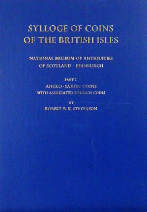 SYLLOGE OF COINS OF THE BRITISH ISLES. 6: NATIONAL MUSEUM OF ANTIQUITIES OF SCOTLAND. PART I: ANGLO-SAXON COINS WITH ASSORTED FOREIGN COINS. Sylloge of Coins of the British Isles.