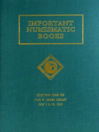 AUCTION SALE 44. IMPORTANT NUMISMATIC LITERATURE. SELECTIONS FROM THE JOHN W. ADAMS LIBRARY....