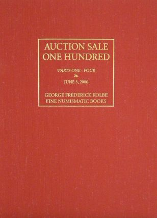 AUCTION SALE 100, PARTS ONE-FOUR. IMPORTANT NUMISMATIC LITERATURE. George Frederick Kolbe