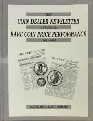 THE COIN DEALER NEWSLETTER: A STUDY IN RARE COIN PRICE PERFORMANCE, 1963–1988. Q. David Bowers