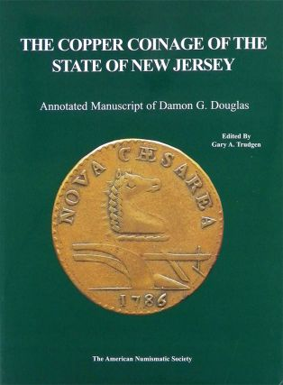 THE COPPER COINAGE OF THE STATE OF NEW JERSEY. Damon G. Douglas, Gary A. Trudgen