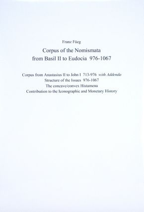CORPUS OF THE NOMISMATA FROM BASIL II TO EUDOCIA 976–1067. Franz Füeg