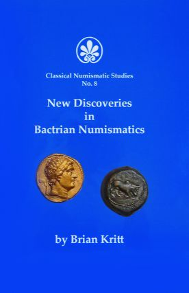 NEW DISCOVERIES IN BACTRIAN NUMISMATICS. Brian Kritt