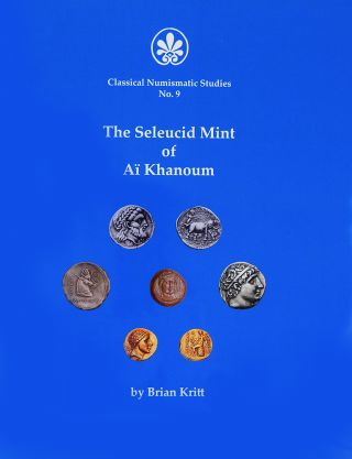 THE SELEUCID MINT OF AÏ KHANOUM. Brian Kritt