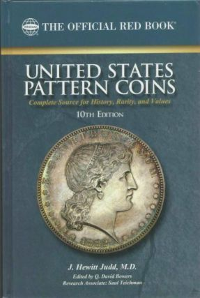 UNITED STATES PATTERN COINS: COMPLETE SOURCE FOR HISTORY, RARITY, AND VALUES. J. Hewitt Judd.