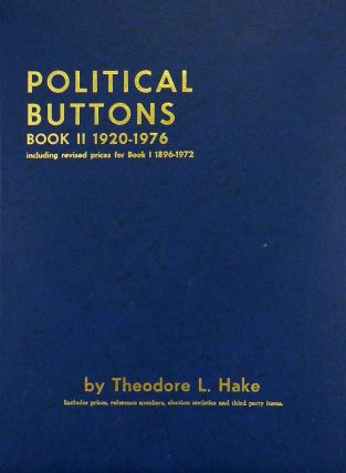 POLITICAL BUTTONS. BOOK II 1920–1976. Theodore L. Hake