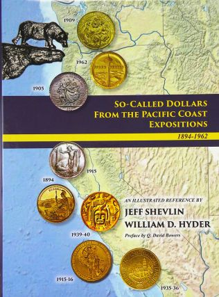 SO-CALLED DOLLARS FROM THE PACIFIC COAST EXPOSITIONS 1894–1962. Jeff Shevlin, William D. Hyder