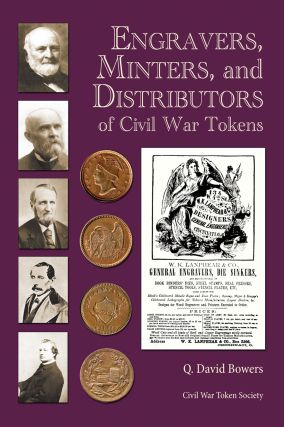 ENGRAVERS, MINTERS, AND DISTRIBUTORS OF CIVIL WAR TOKENS. Q. David Bowers.