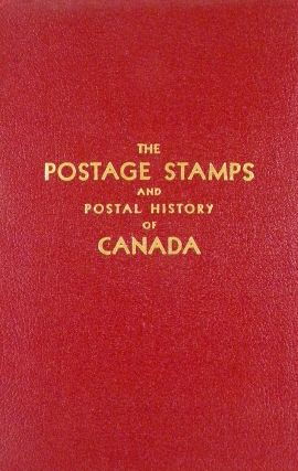 THE POSTAGE STAMPS AND POSTAL HISTORY OF CANADA: A HANDBOOK FOR PHILATELISTS.